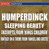 Engelbert Humperdinck, Hans Swarowsky, Vienna State Opera Orchestra – Humperdinck - Sleeping Beauty - Excerpts From 'Kings Children' - Fantasy On A Theme From 'Hansel And Gretel'