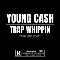 Young Cash – Trap Whippin