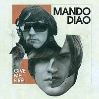Mando Diao – Give Me Fire [International Version]
