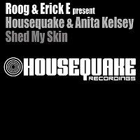 Erick E, Roog, Housequake, & Anita Kelsey – Shed My Skin