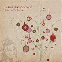 Jaime Jamgochian – Reason To Re-Mix [Remix]