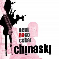 Chinaski – Neni na co cekat