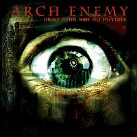 Arch Enemy – Dead Eyes See No Future - EP