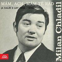 Milan Chladil – Mám, ach, mám tě rád (a další z let 1958 - 1970)