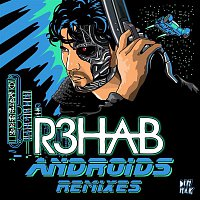 R3hab – Androids (Remixes)