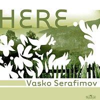 Vasko Serafimov – Here