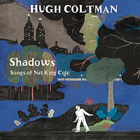 Hugh Coltman – Shadows - Songs of Nat King Cole