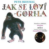 Petr Skoumal – Skoumal: Jak se loví gorila. Písničky ze slabikáře Pavla Šruta – CD