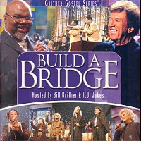 Bill & Gloria Gaither – Build A Bridge