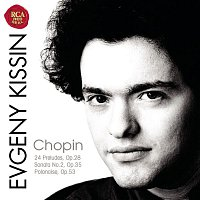 Evgeny Kissin, Frederic Chopin – Chopin: 24 Preludes; Sonata No.2, Op.35; Polonaise, Op.53