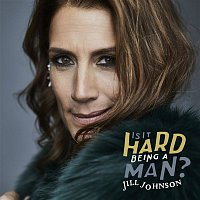Jill Johnson – Is It Hard Being A Man
