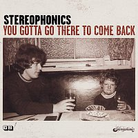 Stereophonics – You Gotta Go There To Come Back