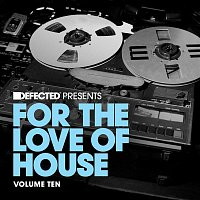 various artists – Defected present For The Love Of House Volume 10