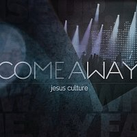 Jesus Culture – Come Away [Live]
