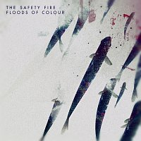 The Safety Fire – Floods Of Colour