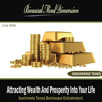 Binaural Mind Dimension – Attracting Wealth and Prosperity Into Your Life: Isochronic Tones Brainwave Entrainment