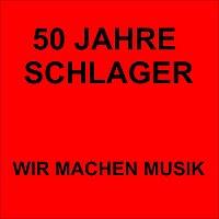 Diverse – 50 Jahre Schlager - Wir machen Musik