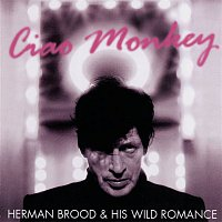 Herman Brood, His Wild Romance – Ciao Monkey