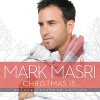 Mark Masri – Christmas Is… [Deluxe Expanded Edition]
