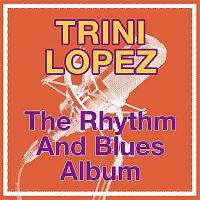 Trini Lopez – The Rhythm And Blues Album