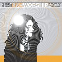 Rebecca St. James – Live Worship: Blessed Be Your Name