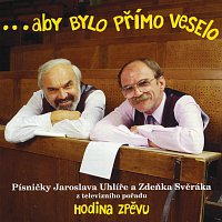 Zdeněk Svěrák, Jaroslav Uhlíř – ...aby bylo primo veselo