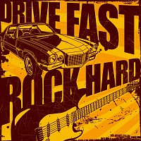 Různí interpreti – Drive Fast, Rock Hard