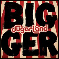 Sugarland – Bigger