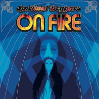 Spiritual Beggars – On Fire
