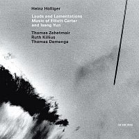Heinz Holliger, Thomas Zehetmair, Ruth Killius, Thomas Demenga – Lauds And Lamentations - Music Of Elliott Carter And Isang Yun