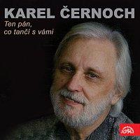 Karel Černoch – Ten pán, co tančí s vámi (a další písně)