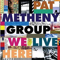 Pat Metheny Group – We Live Here