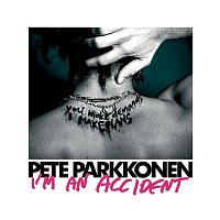 Pete Parkkonen – I'm An Accident