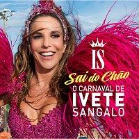 Ivete Sangalo – O Carnaval De Ivete Sangalo - Sai Do Chao [Ao Vivo]