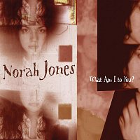 Norah Jones – What Am I To You?