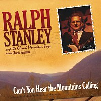 Ralph Stanley, The Clinch Mountain Boys, Charlie Sizemore – Can't You Hear The Mountains Calling
