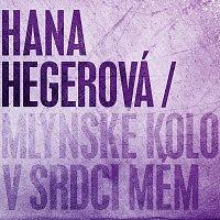 Hana Hegerová – Mlýnské kolo v srdci mém