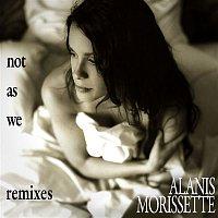 Alanis Morissette – Not As We [Remixes]
