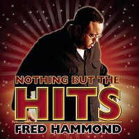 Fred Hammond – Nothing But The Hits: Fred Hammond