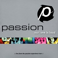 Passion – Passion: Our Love Is Loud [Live]