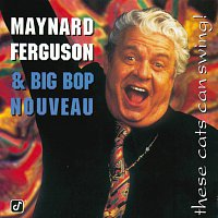 Maynard Ferguson, Big Bop Nouveau – These Cats Can Swing!