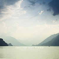 Chris Snelling, Max Arnald, Jonathan Sarlat, Nils Hahn – Chilled Out Piano: 14 Smooth and Relaxing Piano Pieces