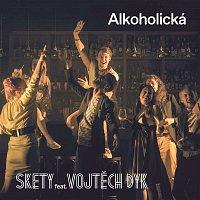 Skety – Alkoholická (feat. Vojtěch Dyk)
