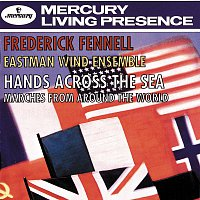 Eastman Wind Ensemble, Frederick Fennell – Hands Across The Sea - Marches From Around The World