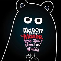 Mason, The Manor – Stop Start Slow Fast [The Remixes]