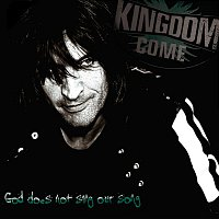 Kingdom Come – God Does Not Sing Our Song