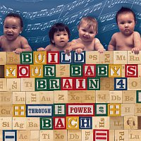 Various  Artists – Build Your Baby's Brain Vol. 4 - Through the Power of Bach
