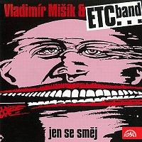 Vladimír Mišík, ETC... – Jen se směj