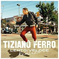 Tiziano Ferro – Lento/Veloce [Remixes]