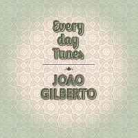 Joao Gilberto – Everyday Tunes